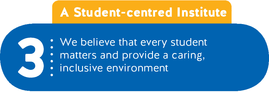 3 - A Student-centred Institute - We believe that every student matters and provide a caring, inclusive environment