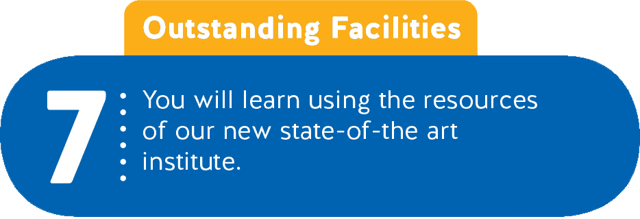 7 - Outstanding Facilities - You will learn using the resources of our new state-of-the art institute.